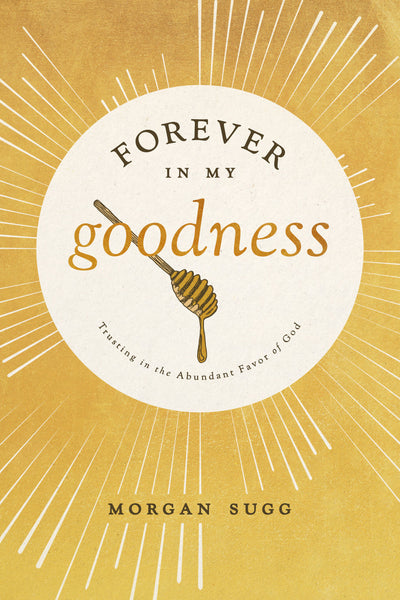 Forever In My Goodness: Trusting In the Abundant Favor of God