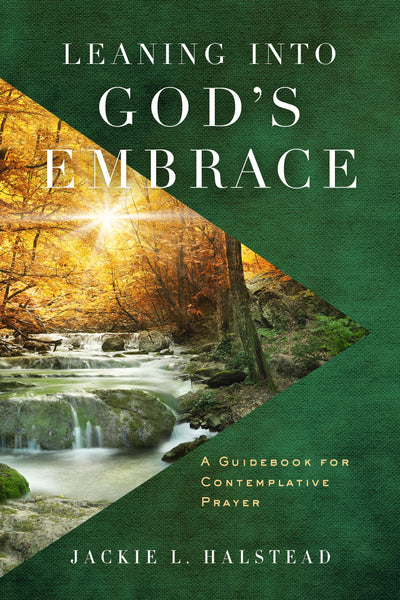 Leaning Into God's Embrace: A Guidebook for Contemplative Prayer