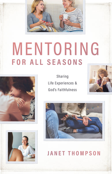Mentoring for All Seasons: Sharing Life's Experiences and God's Faithfulness