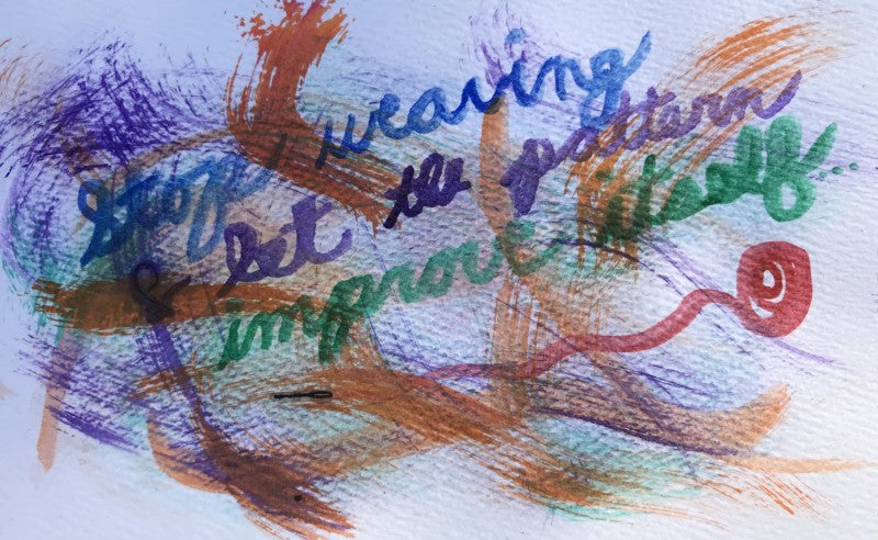 """Water color handwriting over swirling rainbow colors. The writing says: """"stop weaving and let the pattern improve itself."""""""