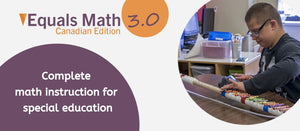 Equals Math Canadian Edition 3.0 is available to order. A complete math instruction for special education. Click here to learn more.