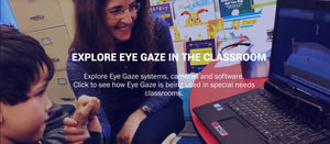Explore eye gaze in the classroom. Explore Eye Gaze systems, cameras and software.  Click to see how eye gaze is being used in special needs classrooms.