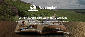 OPENING EXPERIENTIAL LEARNING TO EVERYONE.  Comprehensive reading program for students with complex needs  Integrating ELA, social studies and science. Click to learn more.