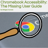 Chromebook Accessibility: the Missing Users Guide by Bridges assistive tech At download pdf