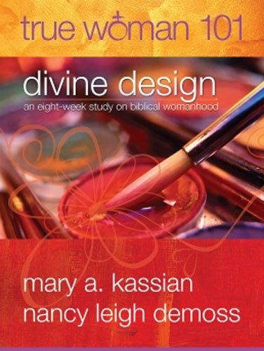 True Woman 101: Divine Design: An 8-Week Study on Biblical Womanhood by Nancy DeMoss WolgemuthMary A. Kassian