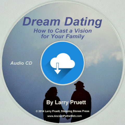 Dream Dating (Audio Download) by Larry Pruett - Homeschooling Marriage Vision Family