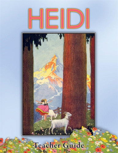 Heidi by Johanna Spyri and Heidi Teacher Guide and Student Notebook by Rosalie June Slater revised by Cheri Mabe