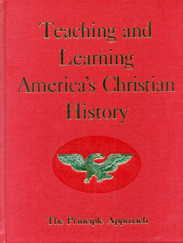Teaching and Learning America's Christian History: The Principle Approach by Rosalie June Slater