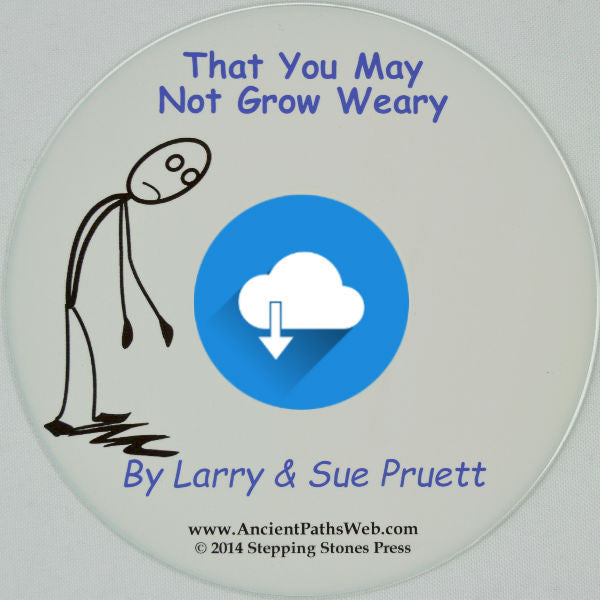 That You May Not Grow Weary (Audio Download) by Larry & Sue Pruett - Homeschooling Talk