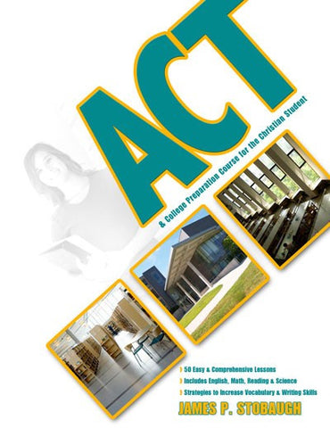 ACT & College Preparation Course for the Christian Student by James P. Stobaugh