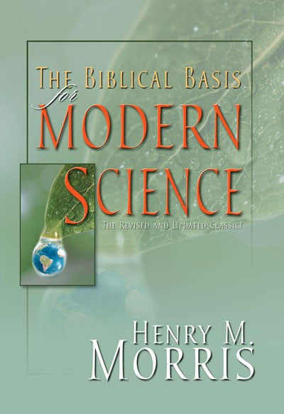 The Biblical Basis for Modern Science Revised & Updated Classic by Henry Morris