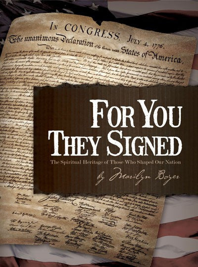 For You They Signed: The Spiritual Heritage of Those Who Shaped Our Nation by Marilyn Boyer Founding Fathers Declaration of Indepence