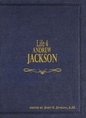 Life of Andrew Jackson by John Jenkins Old Hickory 1850 Reproduction