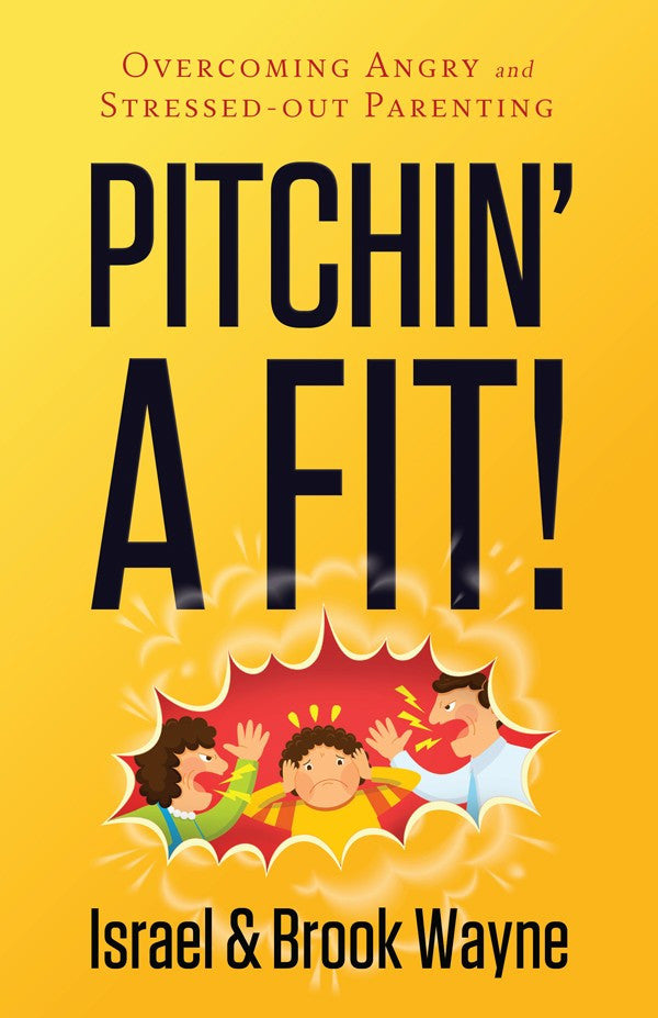 Pitchin' A Fit! by Brook Wayne & Israel Wayne Answers Parenting Anger Management
