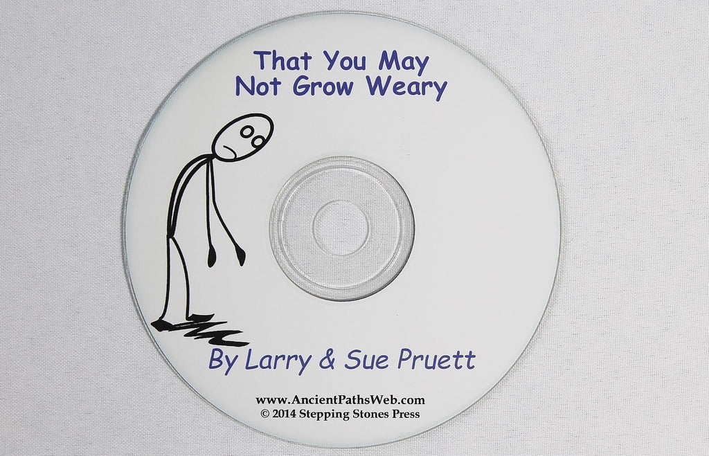 That You May Not Grow Weary by Larry & Sue Pruett - AUDIO CD Homeschooling Talk