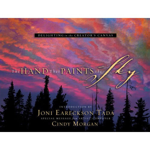 The Hand that Paints the Sky Introduction by Joni Eareckson Tada Photos
