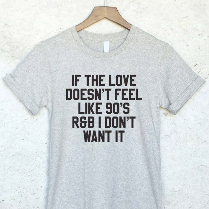0a0a1868695de If The Love Doesn t Feel like 90 s R B I Don t Want It Shirt in Gray – Wild  Hearts