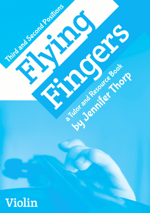 Flying Fingers For Violin: Third and Second Positions - Music Creators Online