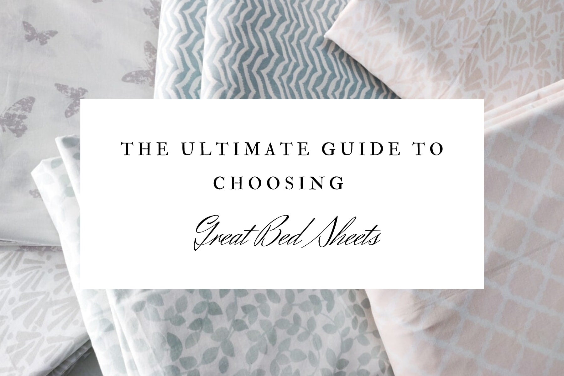 The Ultimate Guide to Choosing Great Bed Sheets