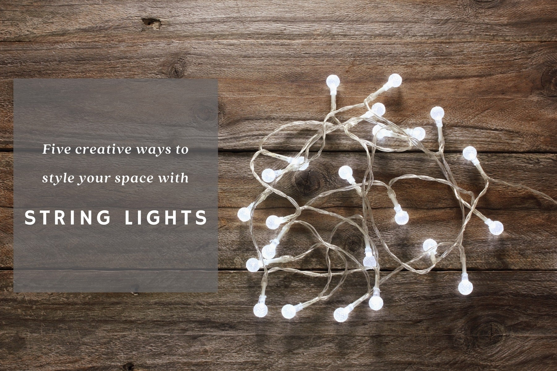 Five Creative Ways to Style Your Space with String Lights