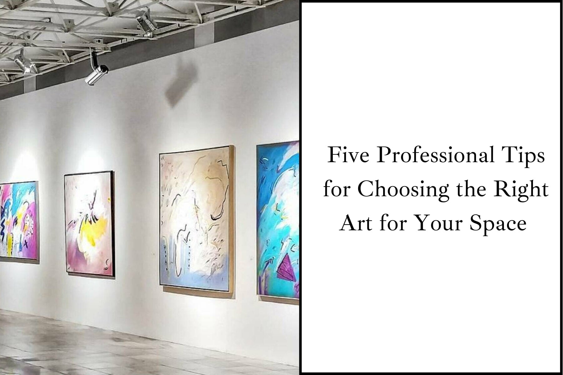 Five Professional Tips for Choosing the Right Art for Your Space