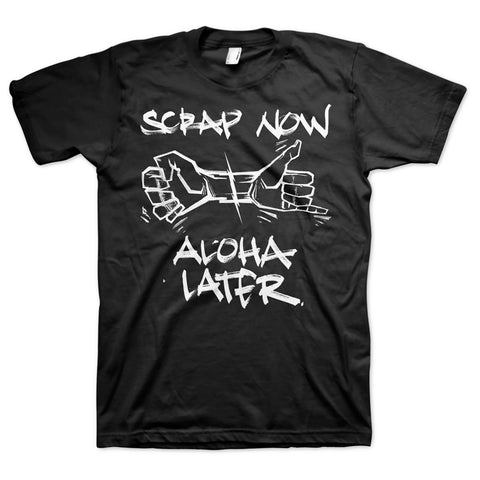 SCRAP NOW / ALOHA LATER