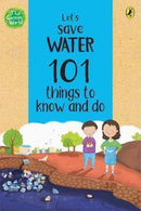 101 THINGS TO KNOW AND DO LET'S SAVE WATER