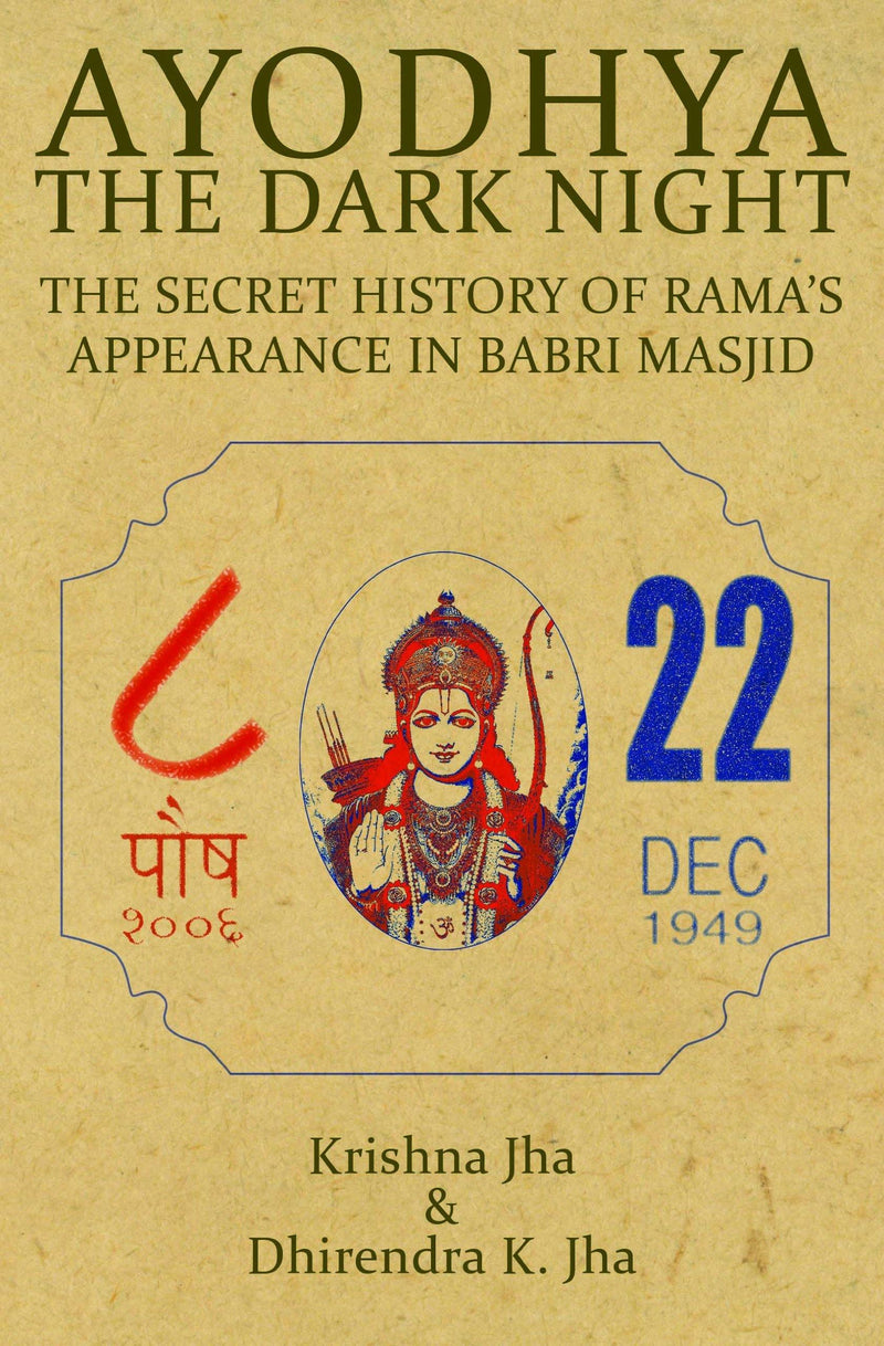 AYODHA THE DARK NIGHT : The Secret History of Rama's Appearance In Babri Masjid