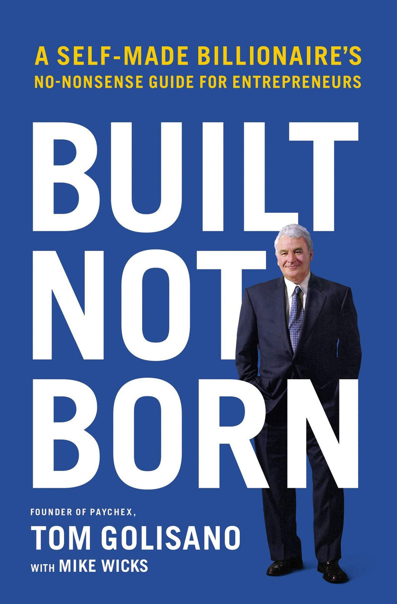 Built, Not Born : A Self-Made Billionaire's No-Nonsense Guide for Entrepreneurs Paperback