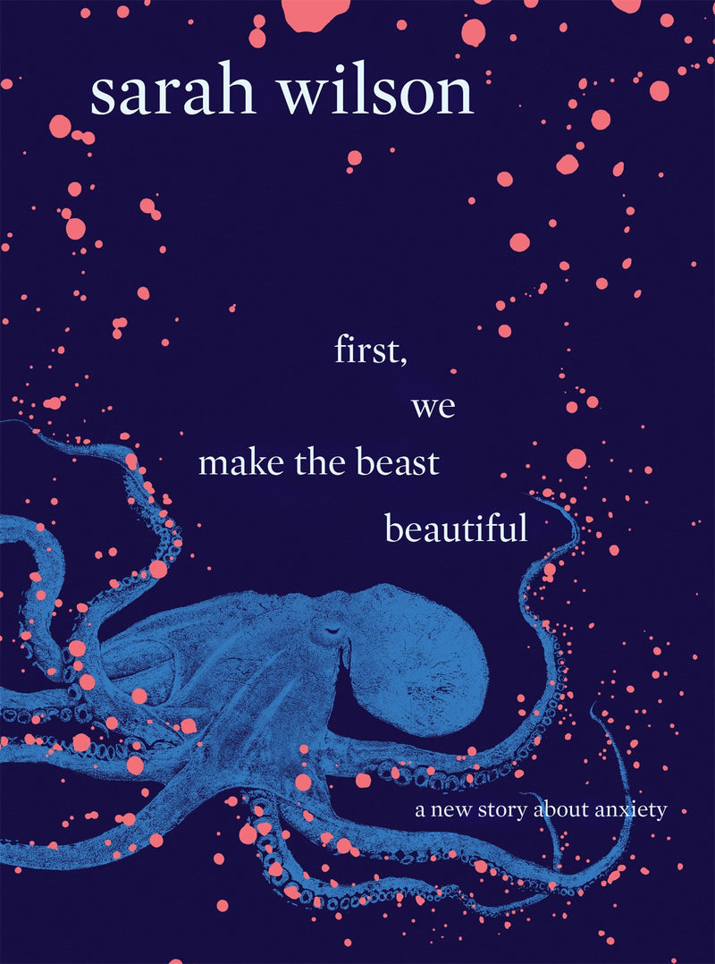 First, We Make the Beast Beautiful: A New Journey Through Anxiety