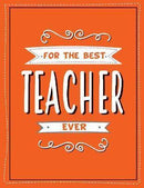 FOR THE BEST TEACHER EVER THE PERFECT GIFT TO GIVE