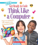 GET READY TO CODE THINK LIKE A COMPUTER