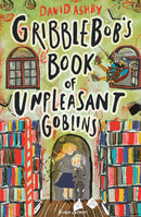 GRIBBLEBOBS BOOK OF UNPLEASANT GOBLINS
