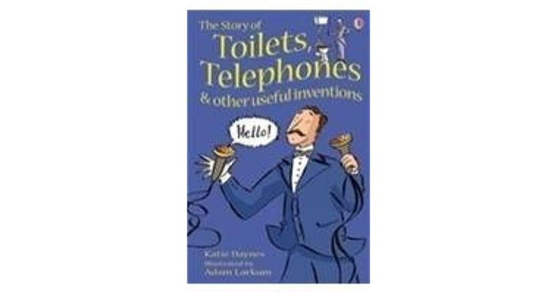 STORY OF TOILETS TELEPHONES AND OTHER USEFUL INVEN