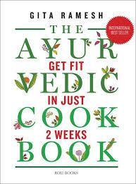 THE AYURVEDIC COOKBOOK GET FIT IN JUST TWO WEEKS