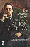 THE GREATEST SHORT STORIES OF ANTON CHEKHOV A COLLECTION OF FIFTY STORIES