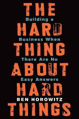 THE HARD THING ABOUT ABOUT HARD THINGS
