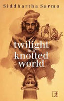 TWILIGHT IN THE KNOTTED WORLD