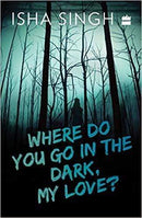 WHERE DO YOU GO IN THE DARK MY LOVE
