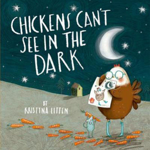 Chickens Can't See in the Dark by Kristyna Litten - Leonardo & Co.