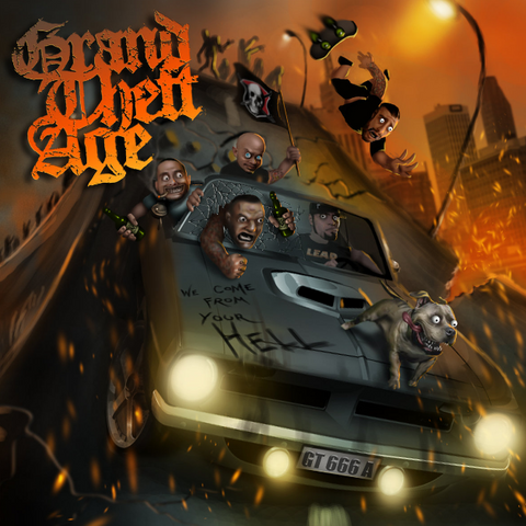 Grand Theft Age – We Come From Your Hell