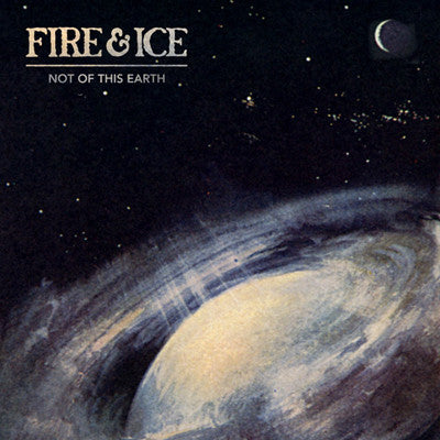 Fire & Ice – Not of This Earth
