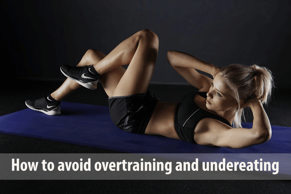 How-to-avoid-overtraining-and-undereating