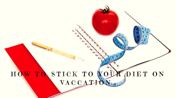How to stick to your diet on vacation