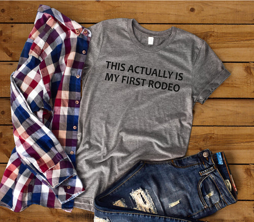 This Actually Is My First Rodeo - Unisex Tee