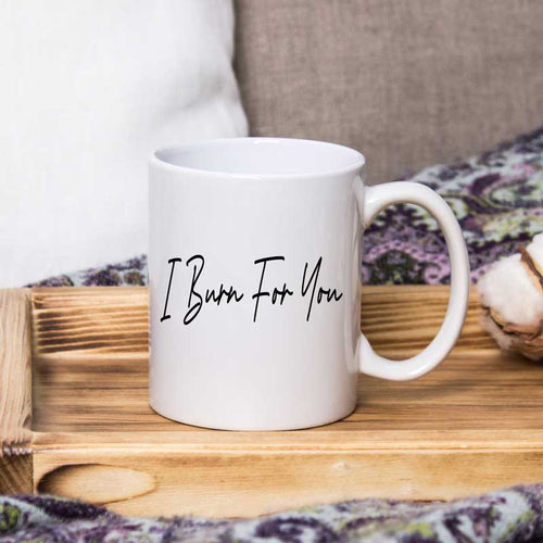 I burn for you- 15 oz coffee mug