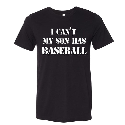 I Can't My Son Has Baseball - Unisex Triblend Tee (Size Large Available)