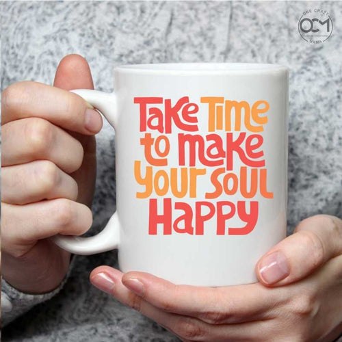 Take time to make your soul happy - 15 oz coffee mug
