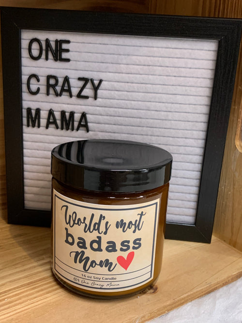 Worlds most badass mom - 16OZ Soy Candle