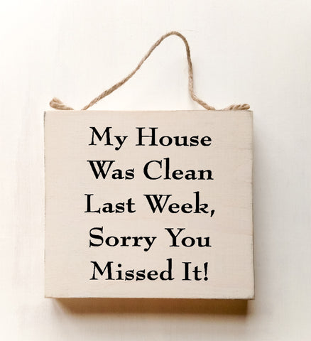 My House Was Clean Last Week, Sorry You Missed It! wood sign with saying